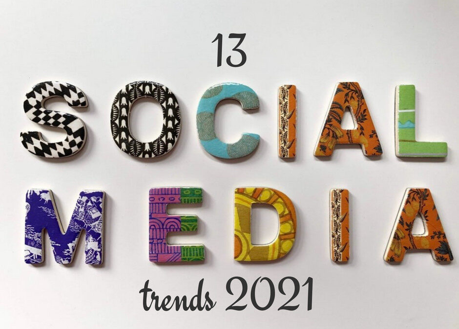 13 Social Media Trends and Opportunities for 2021